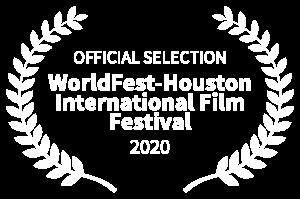 OFFICIAL SELECTION - WorldFest-Houston International Film Festival - 2020